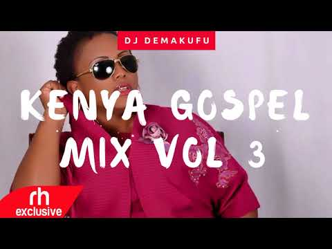 DJ DEMAKUFU - KENYAN GOSPEL MIX ( VOL 3) ( RH EXCLUSIVE)