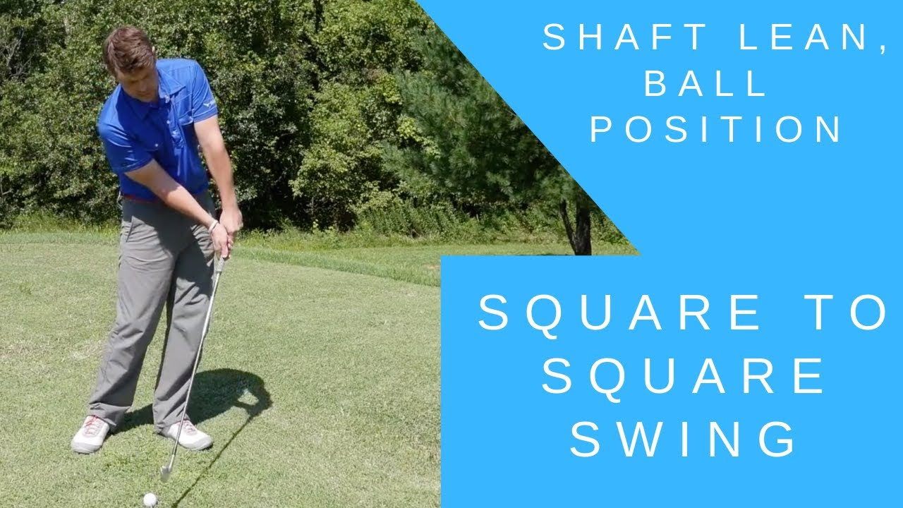 Shaft Lean Ball Position Impact Alignments Square To Square Swing