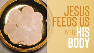 Jesus Feeds Us With His Body | I Want to Be Fed: Week 4
