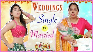 Indian Weddings - SINGLE vs MARRIED | ShrutiArjunAnand