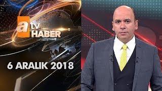 Atv Ana Haber   6 Aralık 2018