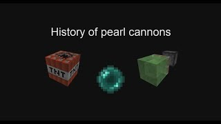 History of Pearl Cannons