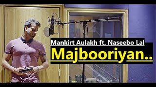 MAJBOORIYAN: Mankirt Aulakh | Naseebo Lal | Deep Jandu | Mankirt Aulakh | Lyrics | Top Punjabi Songs