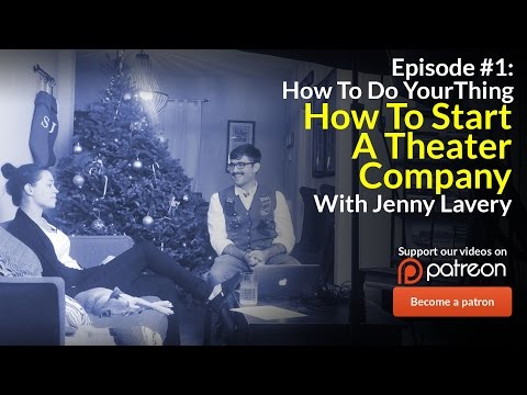 How To Start a Theater Company | Ep. 01 How To Do Your Thing
