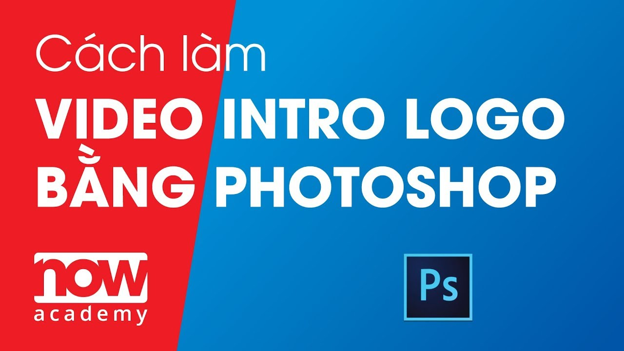 Học Photoshop Cơ bản –  Cách làm video intro logo bằng photoshop   Now Academy