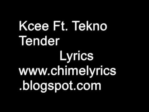 Kcee Tender ft.  Tekno  Lyrics
