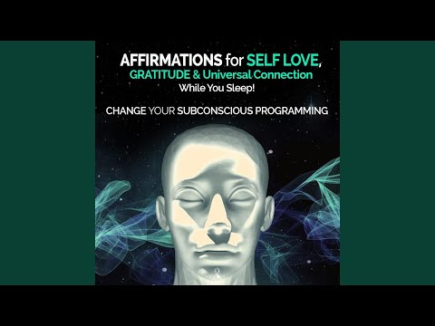 Affirmations For Self Love, Gratitude & Universal Connection While You Sleep - Change Your...