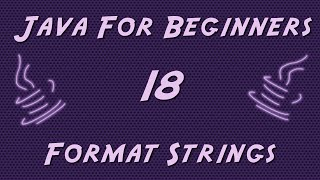 Learn Java for Beginners - 18 - Format Strings
