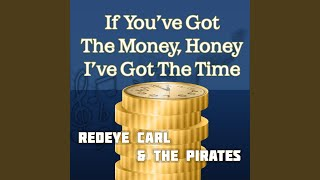 If You Got the Money Honey, I