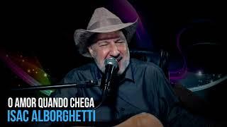 Isac Alborghetti - O Amor Quando Chega