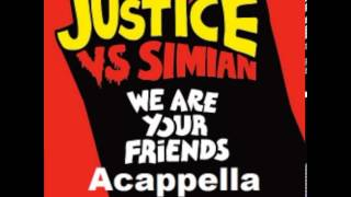 Justice vs. Simian - We Are Your Friends (Sudio Acappella)
