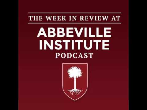The Week in Review at the Abbeville Institute: Episode 36