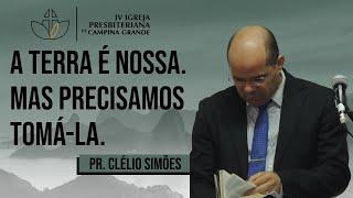 A terra é nossa. Mas precisamos tomá-la. - Pr. Clélio Simões (14/06/2020)