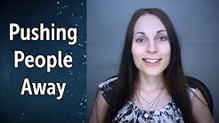 Pushing People Away, Yet Wanting Closeness | Abandonment & Being Hurt