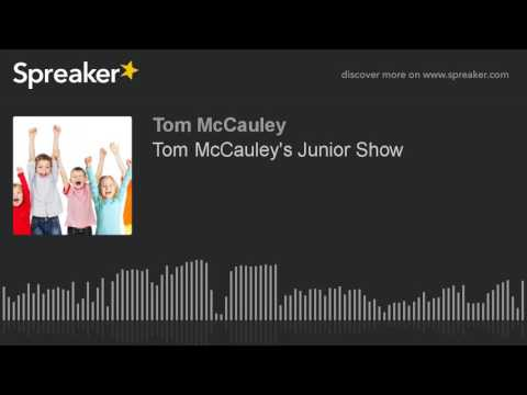 Tom McCauley's Junior Show (made with Spreaker)