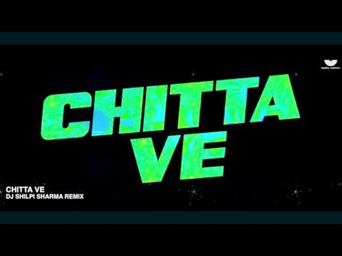 Chitta Ve- [DJ Shilpi Sharma Remix]