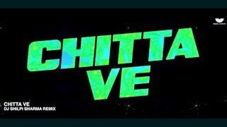 Chitta Ve- [DJ Shilpi Sharma Remix]