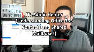 IT: Admin Center (Understanding Office 365 Contacts and Shared Mailboxes)