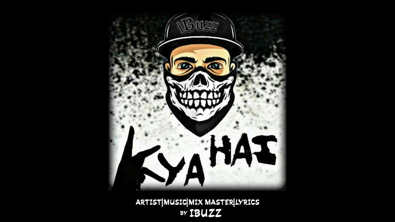 Download IBUZZ - KYA HAI - (PROD, BY IBUZZ) (OFFICIAL AUDIO)