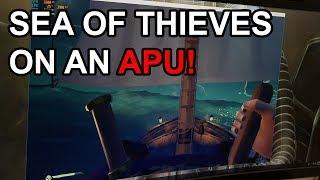 Sea of Thieves Running on a Ryzen APU!