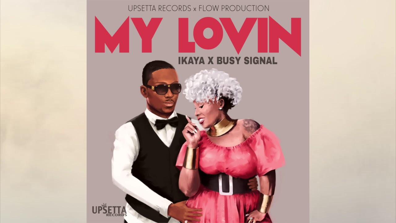 My Lovin - Ikaya and Busy Signal -Lion Pride Riddim - YouTube