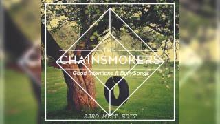 The Chainsmokers - Good Intentions ft. BullySongs (Z3ro M1st Edit)