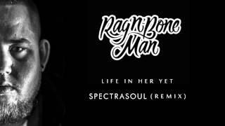 Rag'n'Bone Man - Life In Her Yet (Spectrasoul Radio Edit)