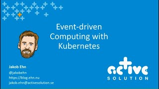 Event-driven computing with Kubernetes - Jakob Ehn