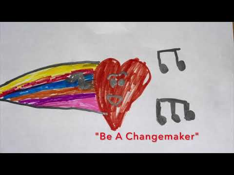 """Be a Changemaker"" by the First Grade at Graham and Parks School"