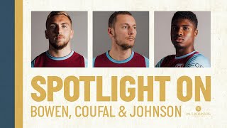 SPOTLIGHT ON | JARROD BOWEN, VLADIMIR COUFAL & BEN JOHNSON