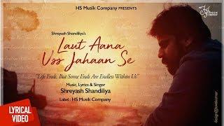Laut Aana Uss Jahaan Se | Lyrical Video | Shreyash Shandiliya | HS Musik Company | Hindi Song 2018