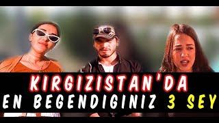 KIRGIZİSTAN'DA EN BEĞENDİĞİNİZ 3 ŞEY !!! 🙄🤗 SORDUK !!!!!