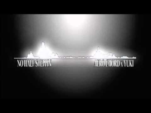 Aero Chord x Yuki - No Half Steppin [Free Download]