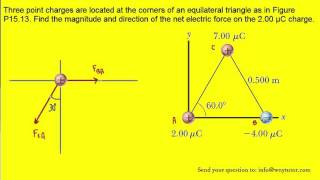 Three point charges are located at the corners of an equilateral triangle as in Figure P15.13. Find