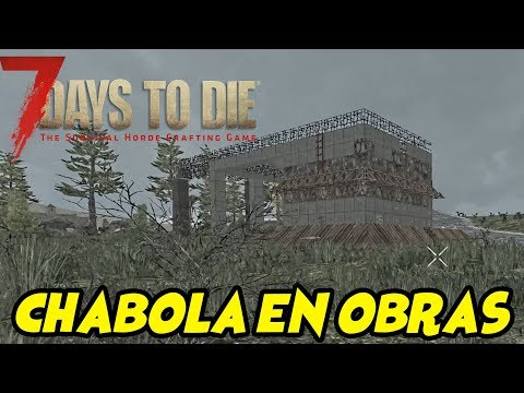 "7 DAYS TO DIE - STARVATION MOD #18 ""CHABOLA EN OBRAS"" 
