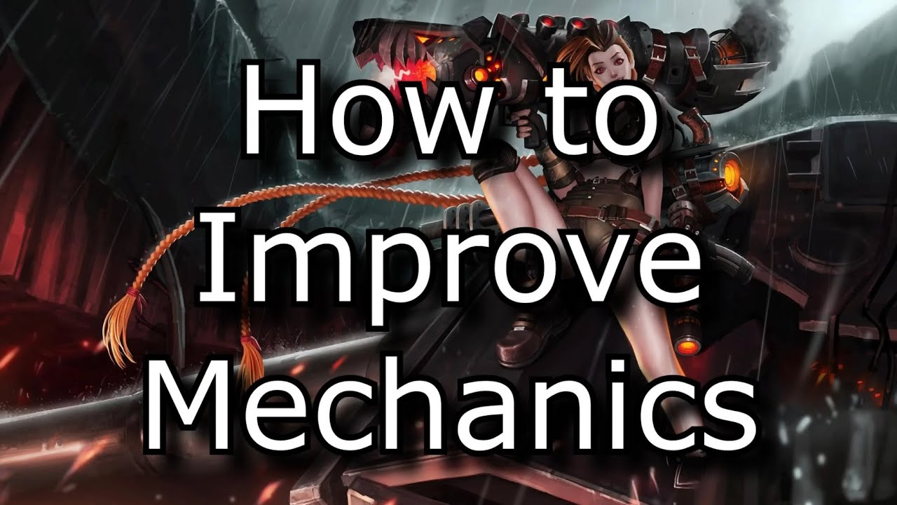 how to improve mechanics some tips to practice specific skills how to improve mechanics some tips to practice specific skills league of legends lol
