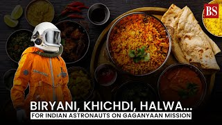 Biryani, Kichidi, Halwa...for Indian astronauts on Gaganyaan mission