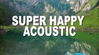 Super Happy Acoustic Guitar Music Mix 2016