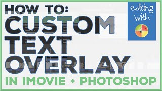 How To: Custom Text Overlays in iMovie