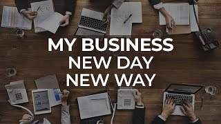 My business  New day  New way