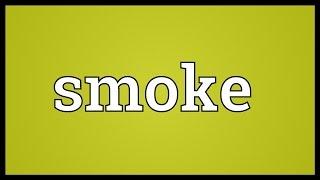 Smoke Meaning