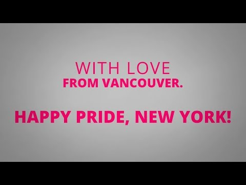 Happy Pride, New York! With love from Vancouver, Canada