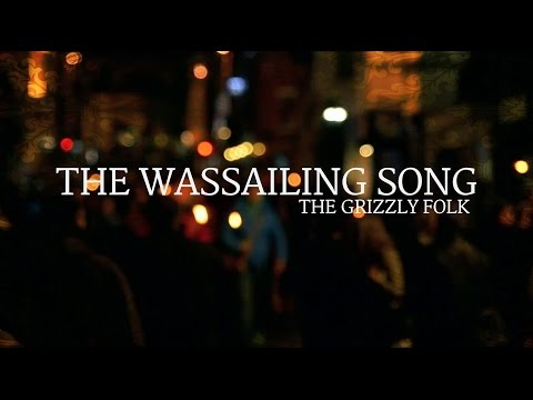 The Wassailing Song | The Grizzly Folk