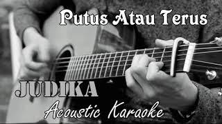 Putus Atau Terus - Judika Acoustic Karaoke