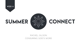 Summer Connect | Week 4 | Consuming God's Word
