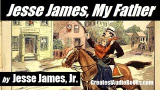 JESSE JAMES, MY FATHER by Jesse James Jr. - FULL AudioBook | GreatestAudioBooks.com
