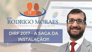 DIRF 2017 - A Saga da Instalação!!!