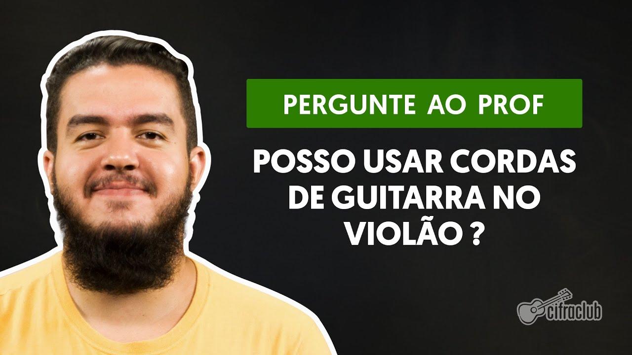 Posso usar cordas de guitarra no violão? | Pergunte ao Professor