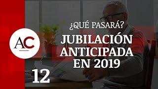 Jubilación Anticipada en 2019: ¿Qué pasará con las pensiones?
