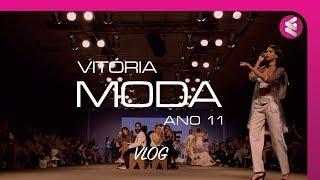 Vlog Vitória Moda 2018 - Bastidores e passarela